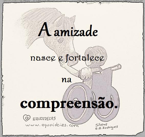Desenho de uma menina cadeirante tocando a fronte do cavalo e a frase a amizade nasce e fortalece na compreensão.