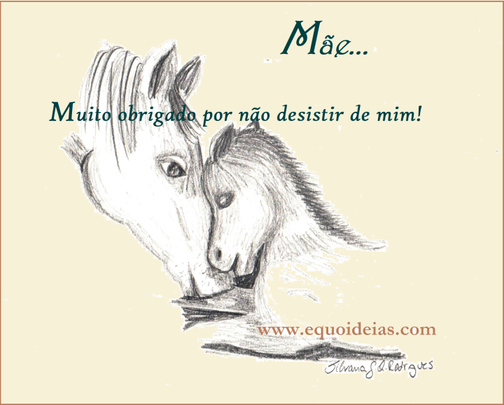 Desenho de uma égua com o potro e a frase: Mãe, muito obrigado por não desistir de mim.