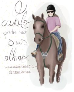 Desenho de uma menina cega montada um cavalo e a frase que o cavalo pode ser seus olhos.